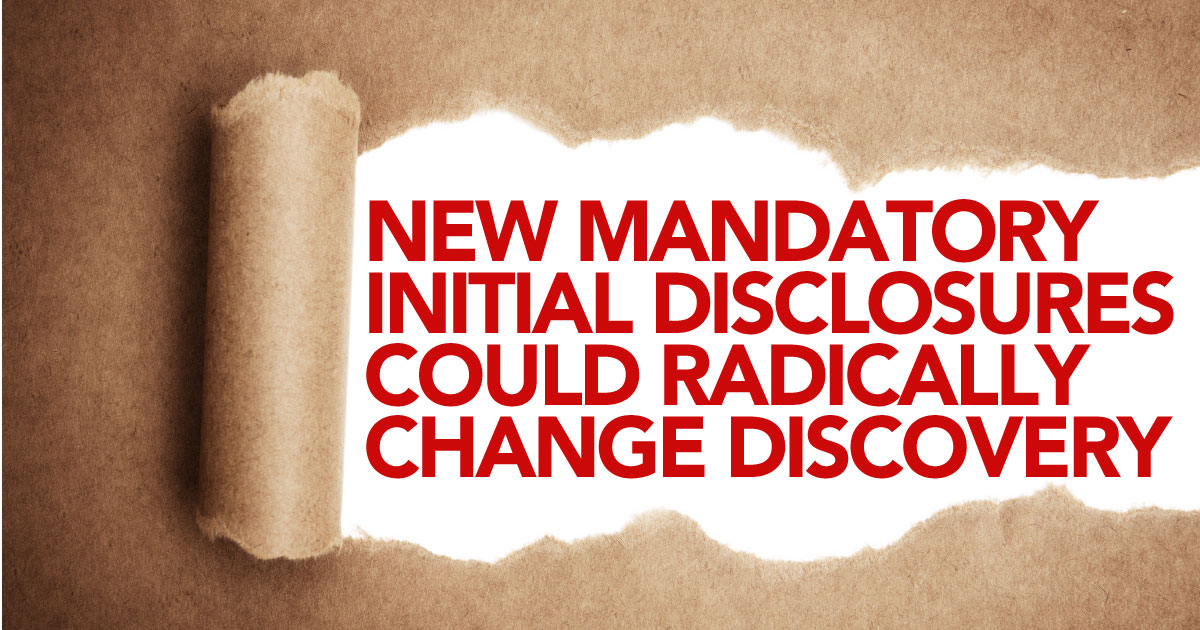 New Mandatory Initial Disclosures Could Radically Change Discovery ...