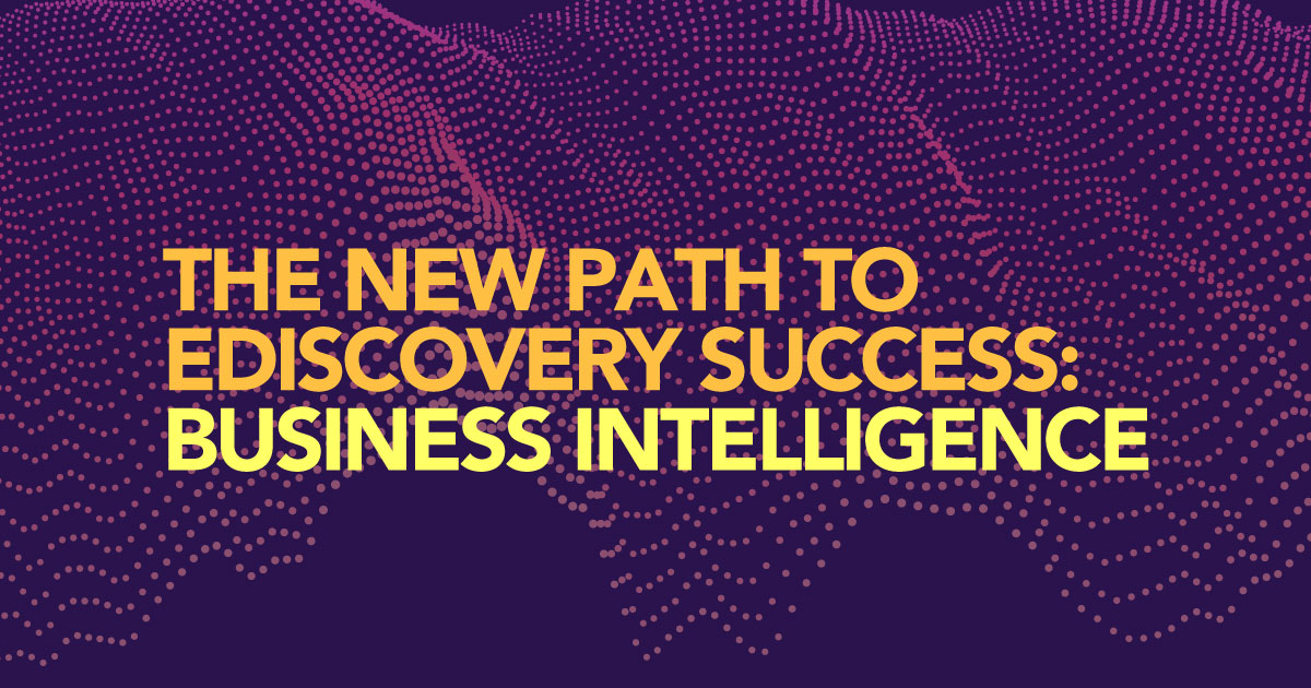 The New Path to Ediscovery Success: Business Intelligence